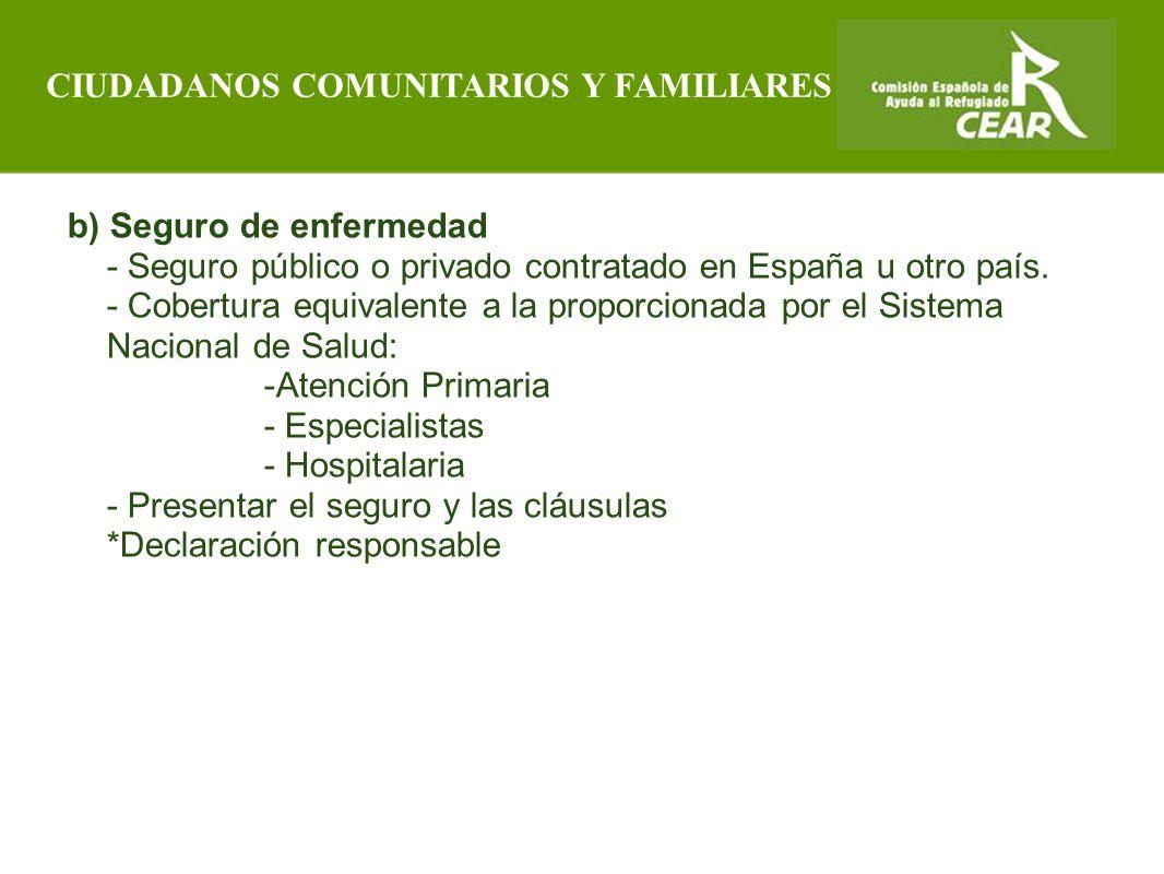 Comisión Española de Ayuda al Refugiado b) Seguro de enfermedad - Seguro público o privado contratado en España u otro país.