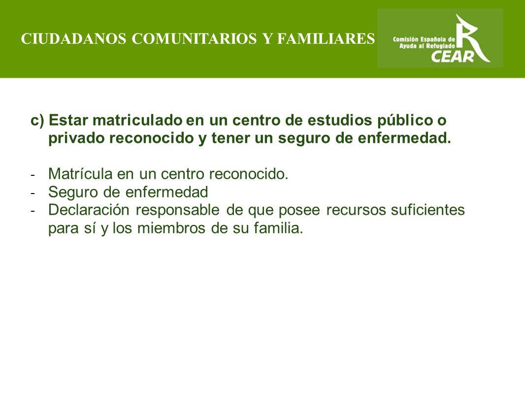 Comisión Española de Ayuda al Refugiado c) Estar matriculado en un centro de estudios público o privado reconocido y tener un seguro de enfermedad.