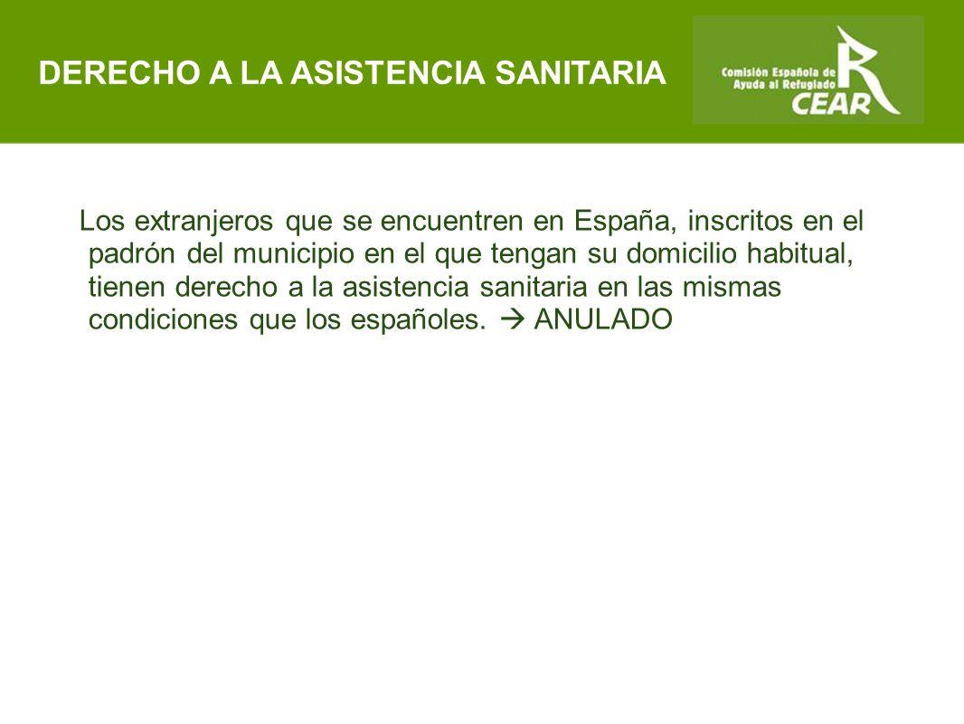 Comisión Española de Ayuda al Refugiado Los extranjeros que se encuentren en España, inscritos en el padrón del municipio en el que tengan su domicilio habitual, tienen derecho a la asistencia sanitaria en las mismas condiciones que los españoles.