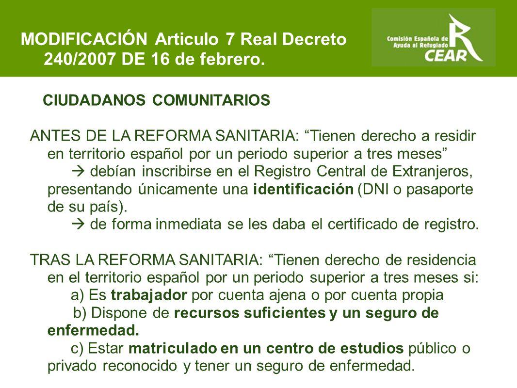 Comisión Española de Ayuda al Refugiado CIUDADANOS COMUNITARIOS ANTES DE LA REFORMA SANITARIA: Tienen derecho a residir en territorio español por un periodo superior a tres meses  debían inscribirse en el Registro Central de Extranjeros, presentando únicamente una identificación (DNI o pasaporte de su país).