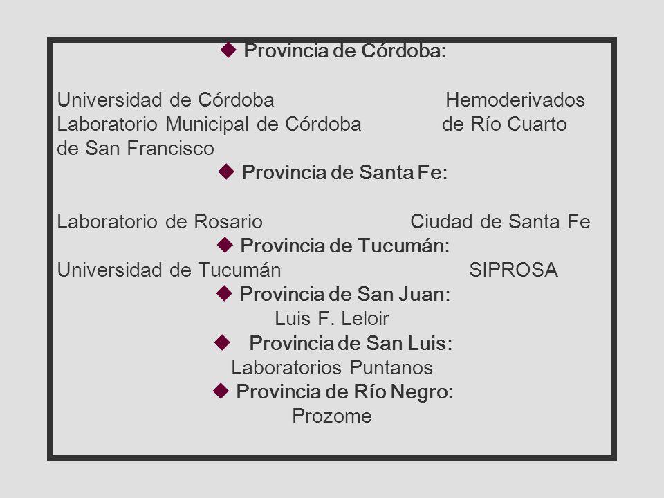 uProvincia de Córdoba: Universidad de Córdoba Hemoderivados Laboratorio Municipal de Córdoba de Río Cuarto de San Francisco uProvincia de Santa Fe: Laboratorio de Rosario Ciudad de Santa Fe uProvincia de Tucumán: Universidad de Tucumán SIPROSA uProvincia de San Juan: Luis F.