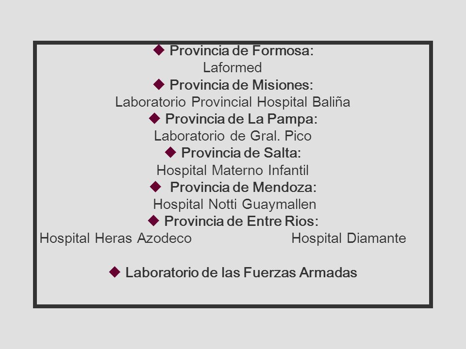 uProvincia de Formosa: Laformed uProvincia de Misiones: Laboratorio Provincial Hospital Baliña uProvincia de La Pampa: Laboratorio de Gral.
