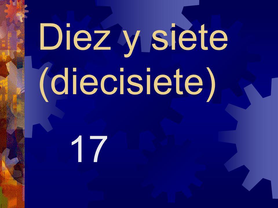 Diez y seis (dieciséis) 16