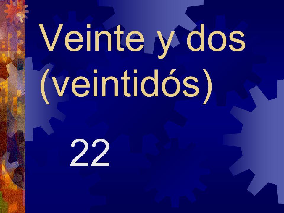 Veinte y uno (veintiuno) 21