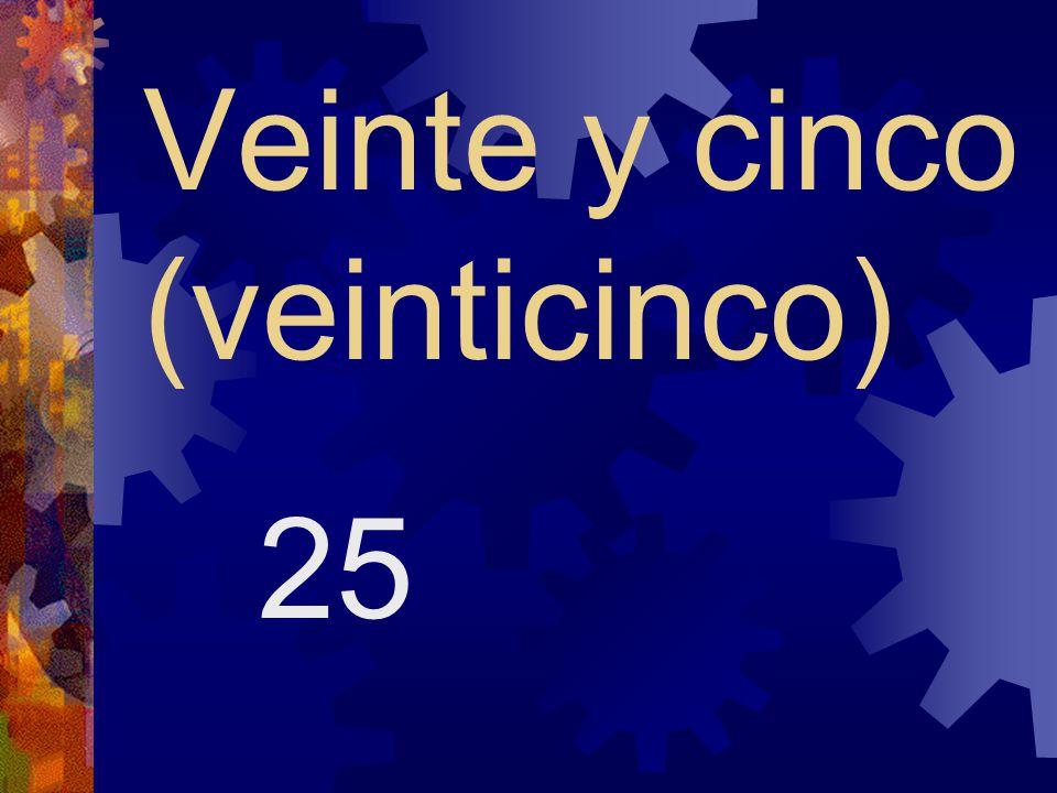 Veinte y cuatro (veinticuatro) 24