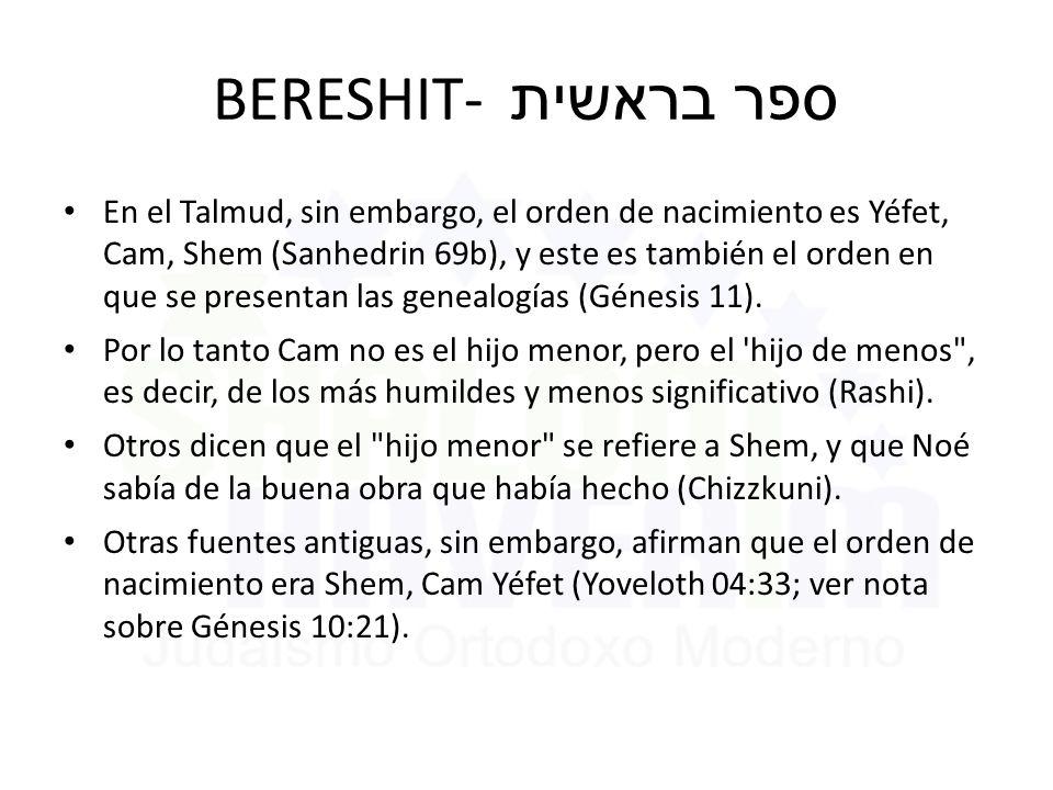 BERESHIT- ספר בראשית En el Talmud, sin embargo, el orden de nacimiento es Yéfet, Cam, Shem (Sanhedrin 69b), y este es también el orden en que se presentan las genealogías (Génesis 11).