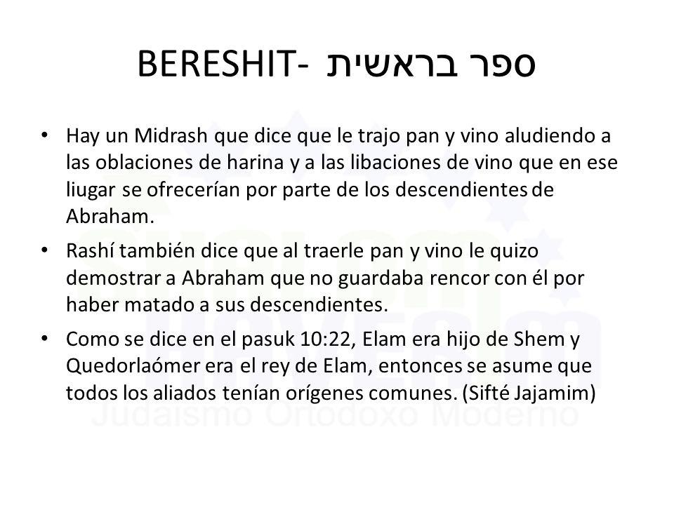 BERESHIT- ספר בראשית Hay un Midrash que dice que le trajo pan y vino aludiendo a las oblaciones de harina y a las libaciones de vino que en ese liugar se ofrecerían por parte de los descendientes de Abraham.
