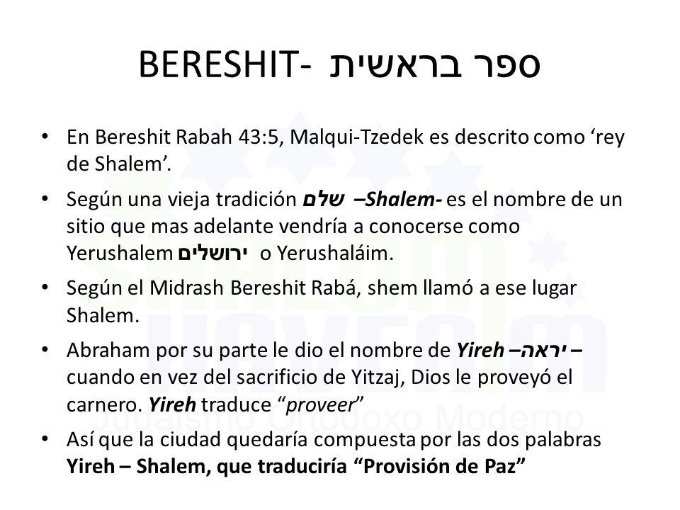 BERESHIT- ספר בראשית En Bereshit Rabah 43:5, Malqui-Tzedek es descrito como 'rey de Shalem'.