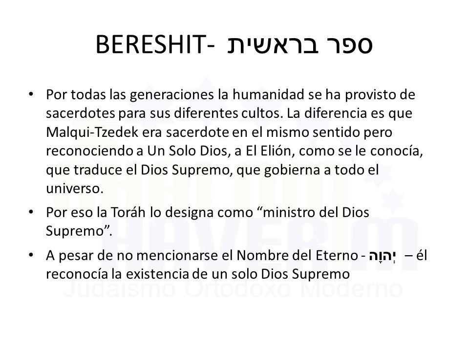 BERESHIT- ספר בראשית Por todas las generaciones la humanidad se ha provisto de sacerdotes para sus diferentes cultos.