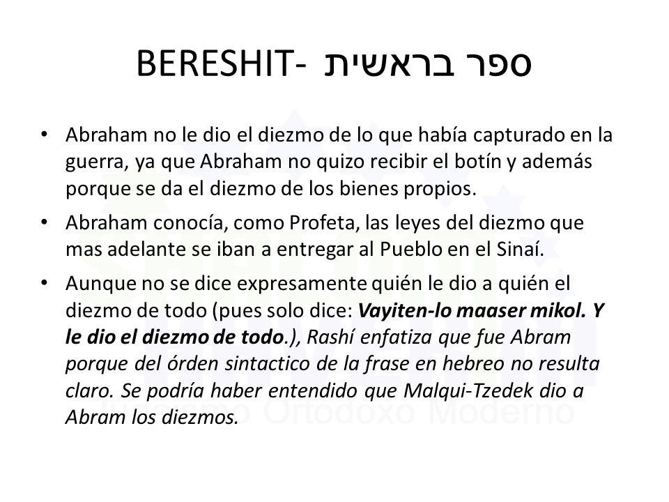 BERESHIT- ספר בראשית Abraham no le dio el diezmo de lo que había capturado en la guerra, ya que Abraham no quizo recibir el botín y además porque se da el diezmo de los bienes propios.