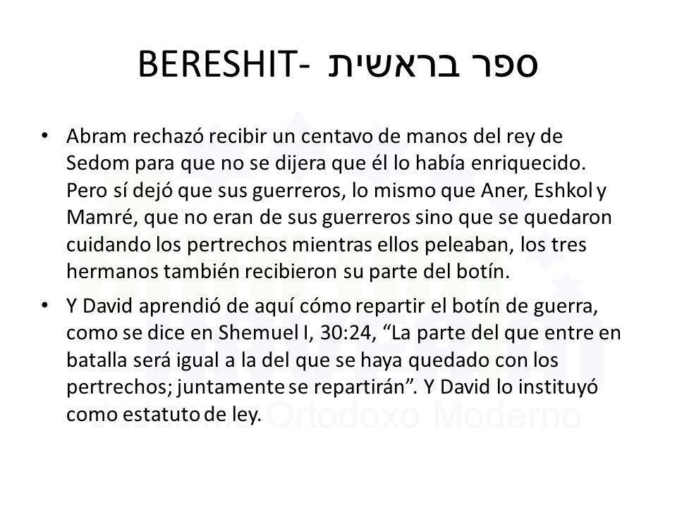BERESHIT- ספר בראשית Abram rechazó recibir un centavo de manos del rey de Sedom para que no se dijera que él lo había enriquecido.