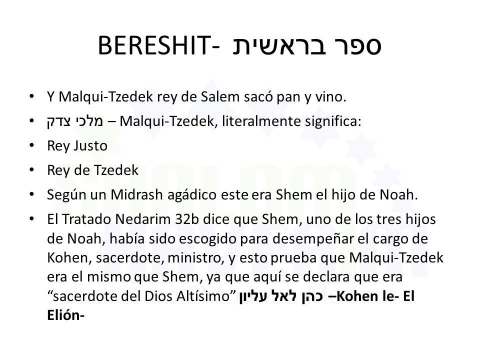 BERESHIT- ספר בראשית Y Malqui-Tzedek rey de Salem sacó pan y vino.