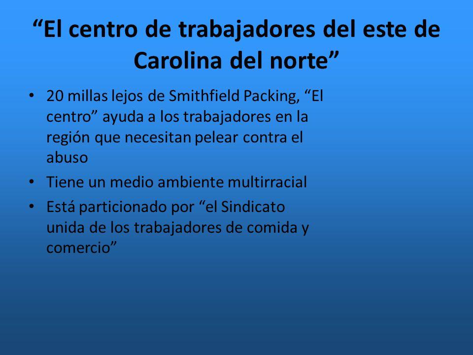 El centro de trabajadores del este de Carolina del norte 20 millas lejos de Smithfield Packing, El centro ayuda a los trabajadores en la región que necesitan pelear contra el abuso Tiene un medio ambiente multirracial Está particionado por el Sindicato unida de los trabajadores de comida y comercio