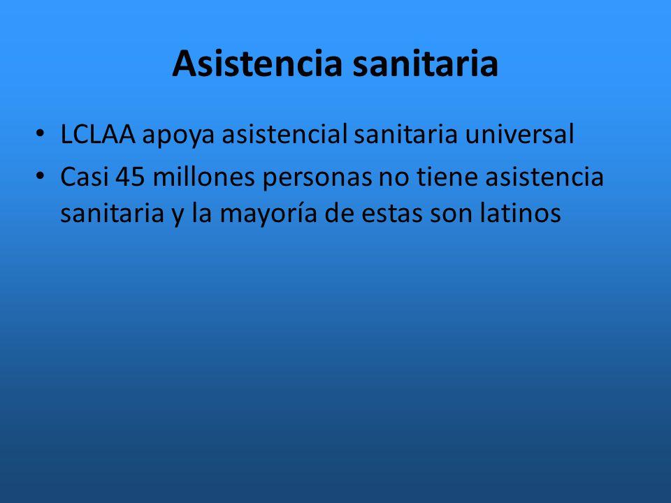 Asistencia sanitaria LCLAA apoya asistencial sanitaria universal Casi 45 millones personas no tiene asistencia sanitaria y la mayoría de estas son latinos