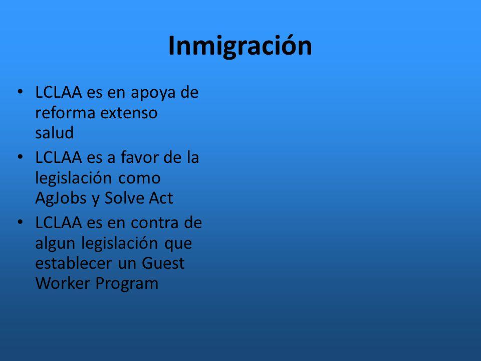 Inmigración LCLAA es en apoya de reforma extenso salud LCLAA es a favor de la legislación como AgJobs y Solve Act LCLAA es en contra de algun legislación que establecer un Guest Worker Program