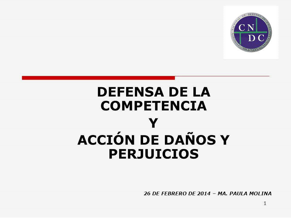 1 DEFENSA DE LA COMPETENCIA Y ACCIÓN DE DAÑOS Y PERJUICIOS 26 DE FEBRERO DE 2014 – MA. PAULA MOLINA