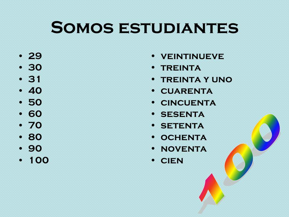 Somos estudiantes 29 30 31 40 50 60 70 80 90 100 veintinueve treinta treinta y uno cuarenta cincuenta sesenta setenta ochenta noventa cien