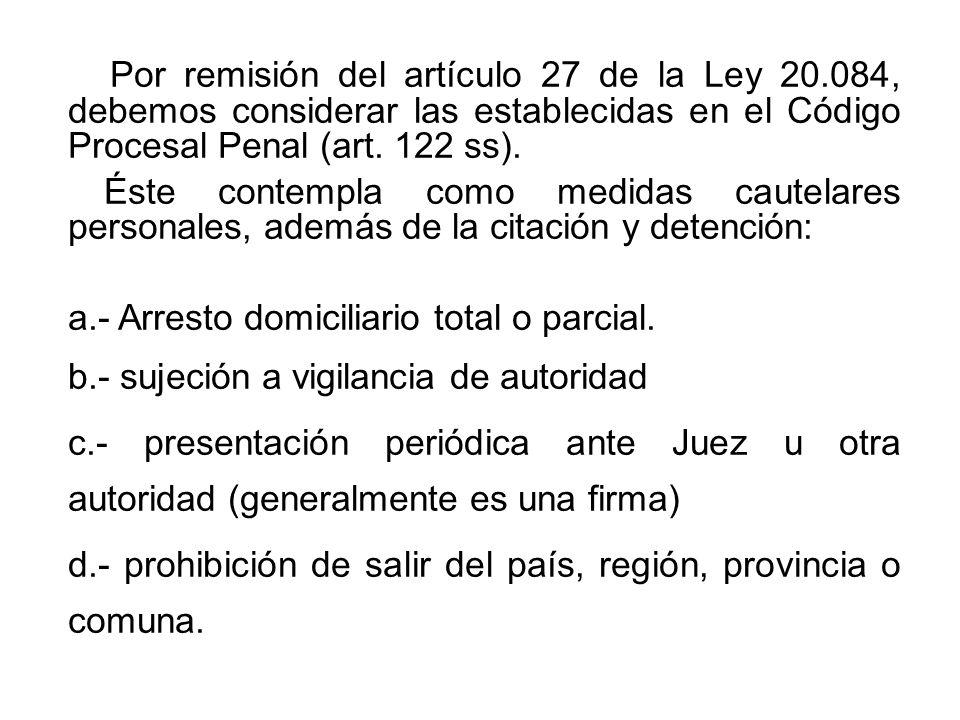 Por remisión del artículo 27 de la Ley 20.084, debemos considerar las establecidas en el Código Procesal Penal (art.
