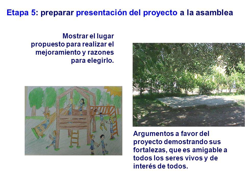 Etapa 5: preparar presentación del proyecto a la asamblea Mostrar el lugar propuesto para realizar el mejoramiento y razones para elegirlo.