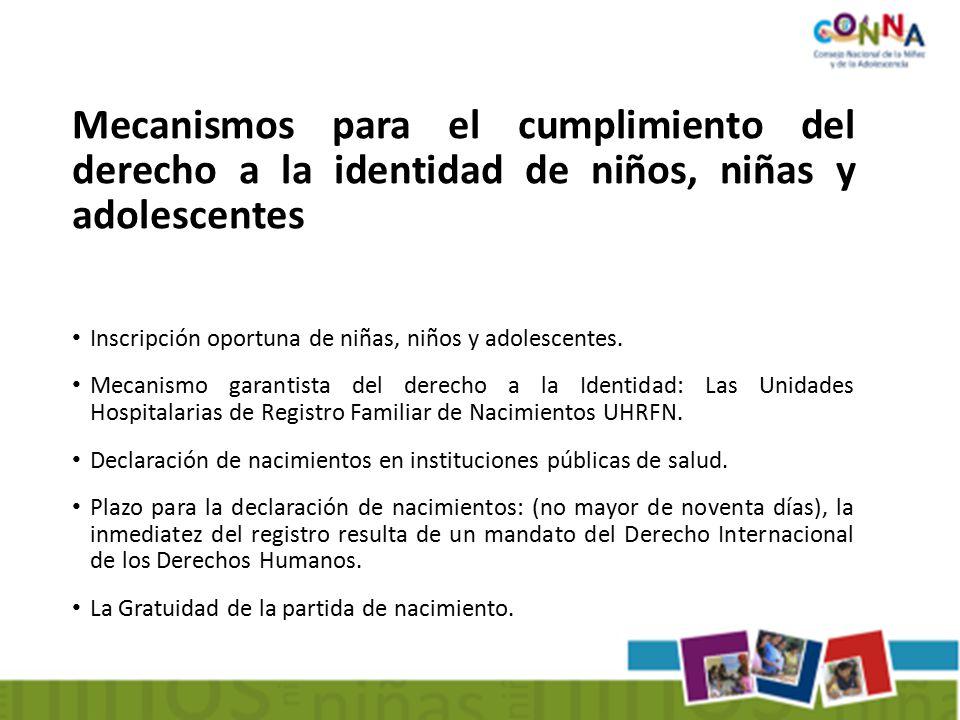 Mecanismos para el cumplimiento del derecho a la identidad de niños, niñas y adolescentes Inscripción oportuna de niñas, niños y adolescentes.