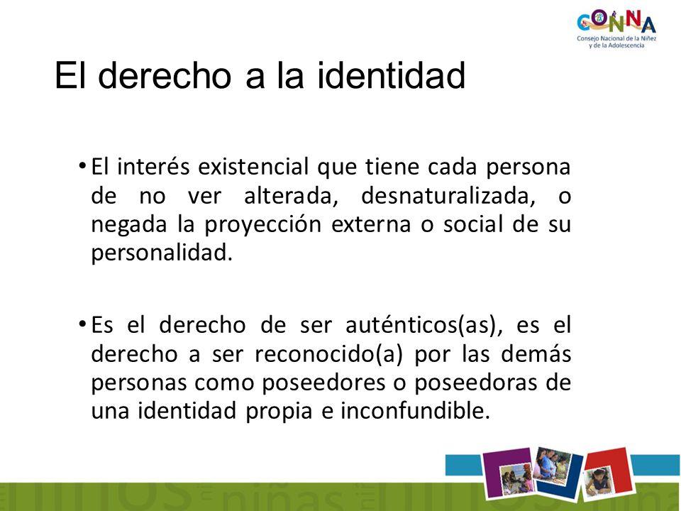 El derecho a la identidad El interés existencial que tiene cada persona de no ver alterada, desnaturalizada, o negada la proyección externa o social de su personalidad.