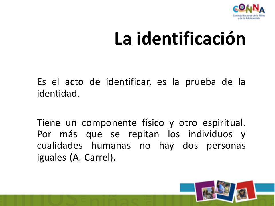 La identificación Es el acto de identificar, es la prueba de la identidad.
