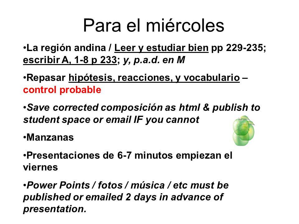 Para el miércoles La región andina / Leer y estudiar bien pp 229-235; escribir A, 1-8 p 233; y, p.a.d.