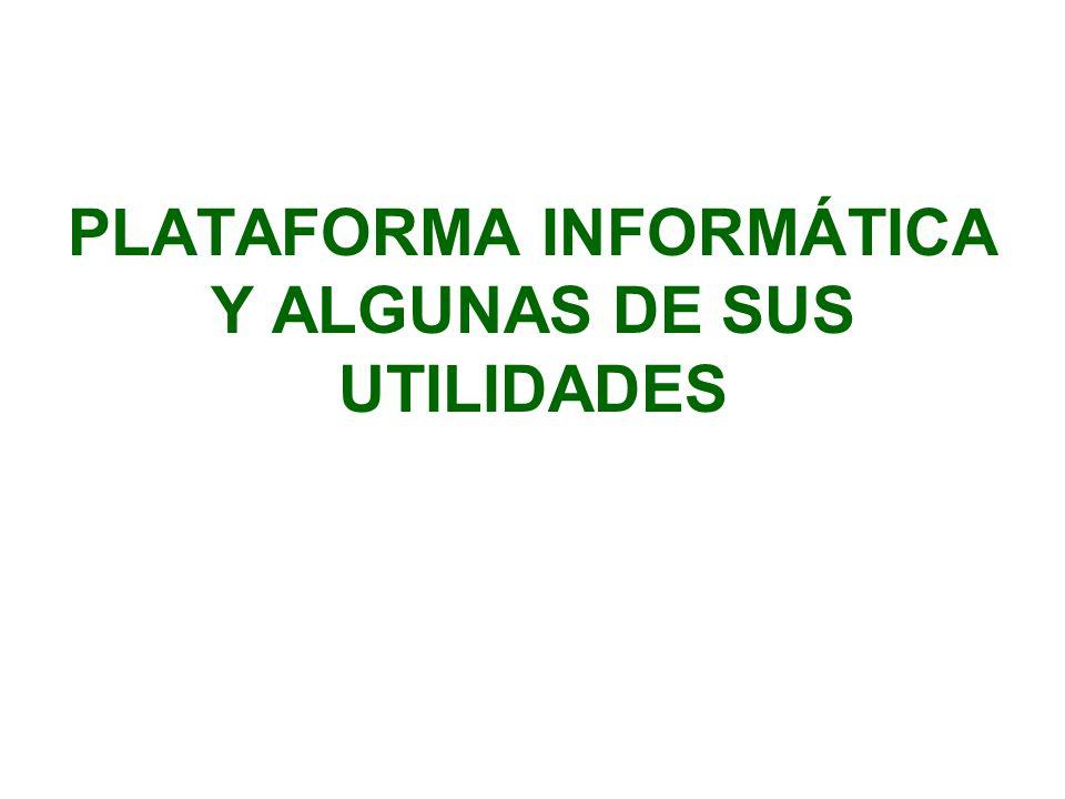 PLATAFORMA INFORMÁTICA Y ALGUNAS DE SUS UTILIDADES