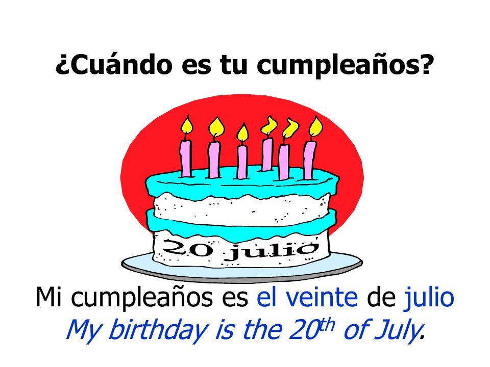 ¿Cuándo es tu cumpleaños Mi cumpleaños es el tres de marzo. My birthday is the 3rd of March
