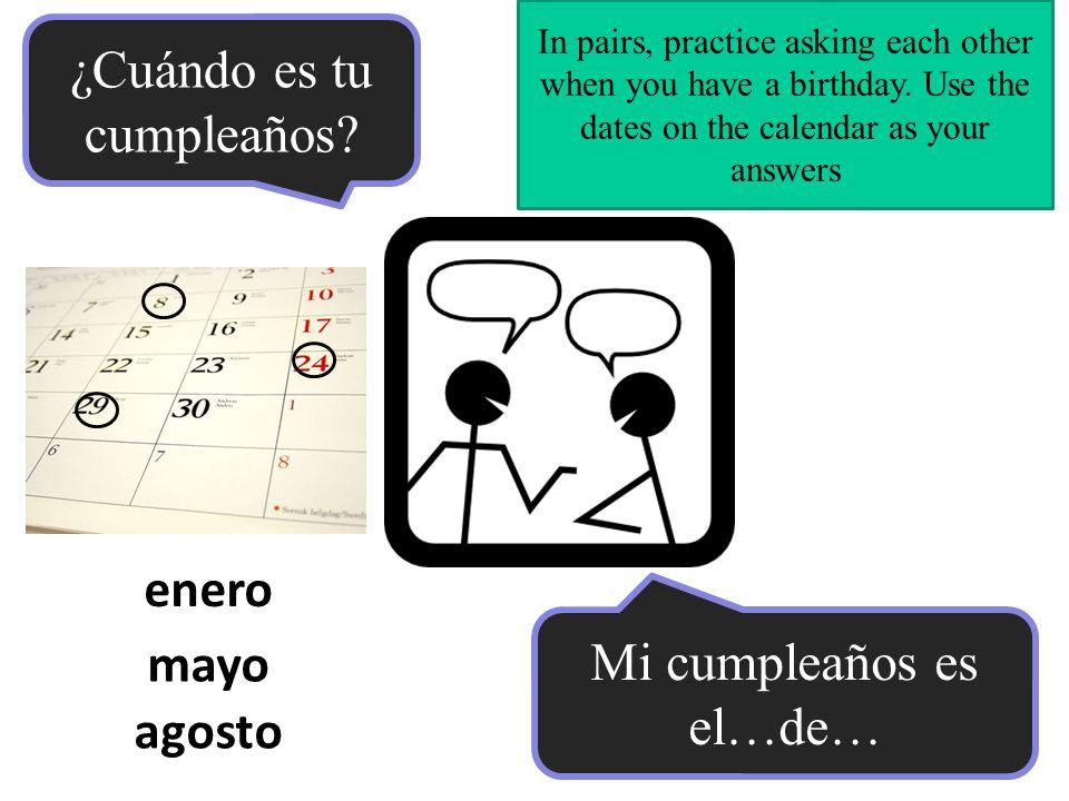 ¿Cuándo es tu cumpleaños Mi cumpleaños es el veinte de julio My birthday is the 20 th of July.