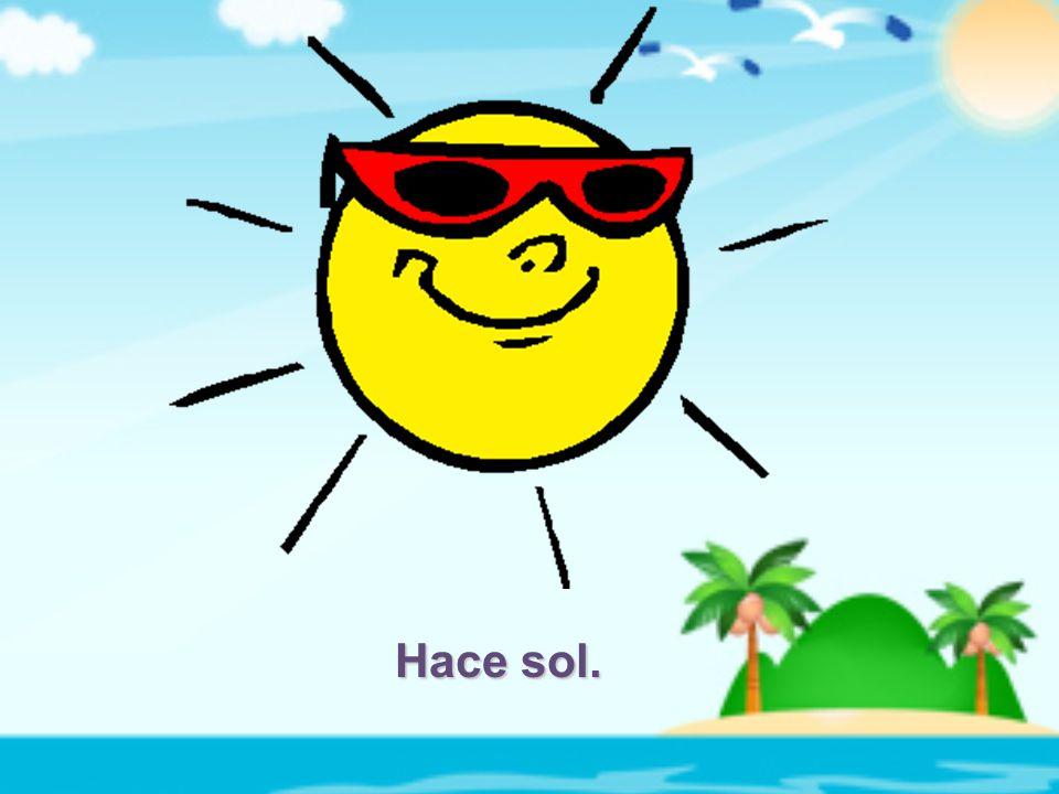 Hace sol.