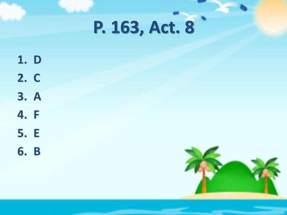 P. 163, Act. 8 1.D 2.C 3.A 4.F 5.E 6.B