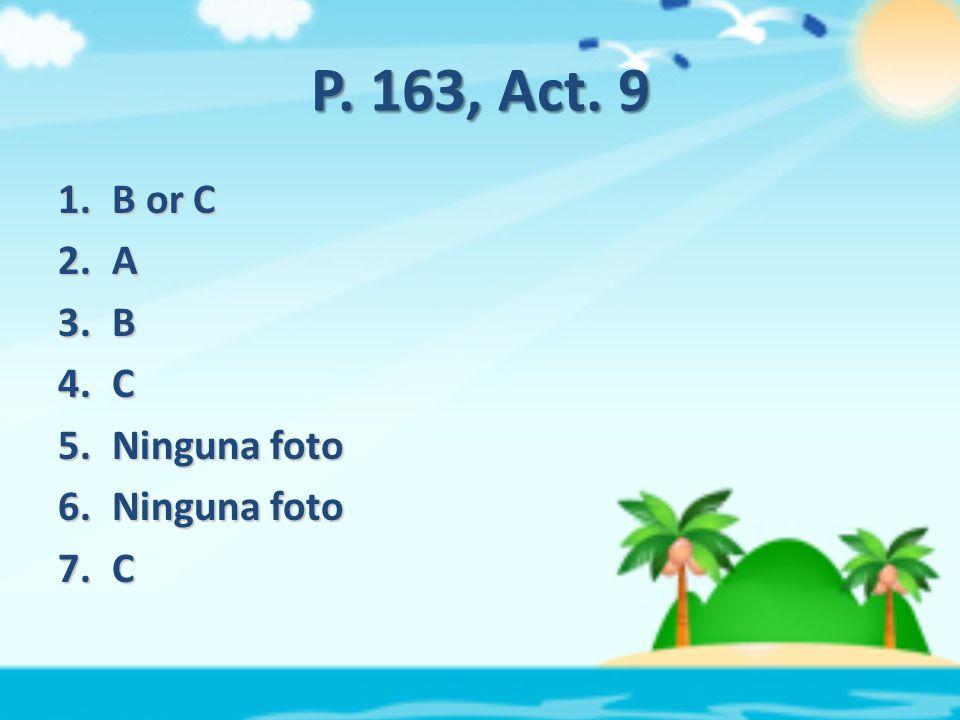 P. 163, Act. 9 1.B or C 2.A 3.B 4.C 5.Ninguna foto 6.Ninguna foto 7.C