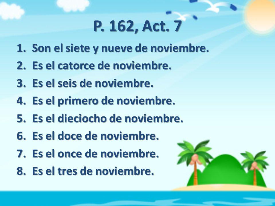 P. 162, Act. 7 1.Son el siete y nueve de noviembre.