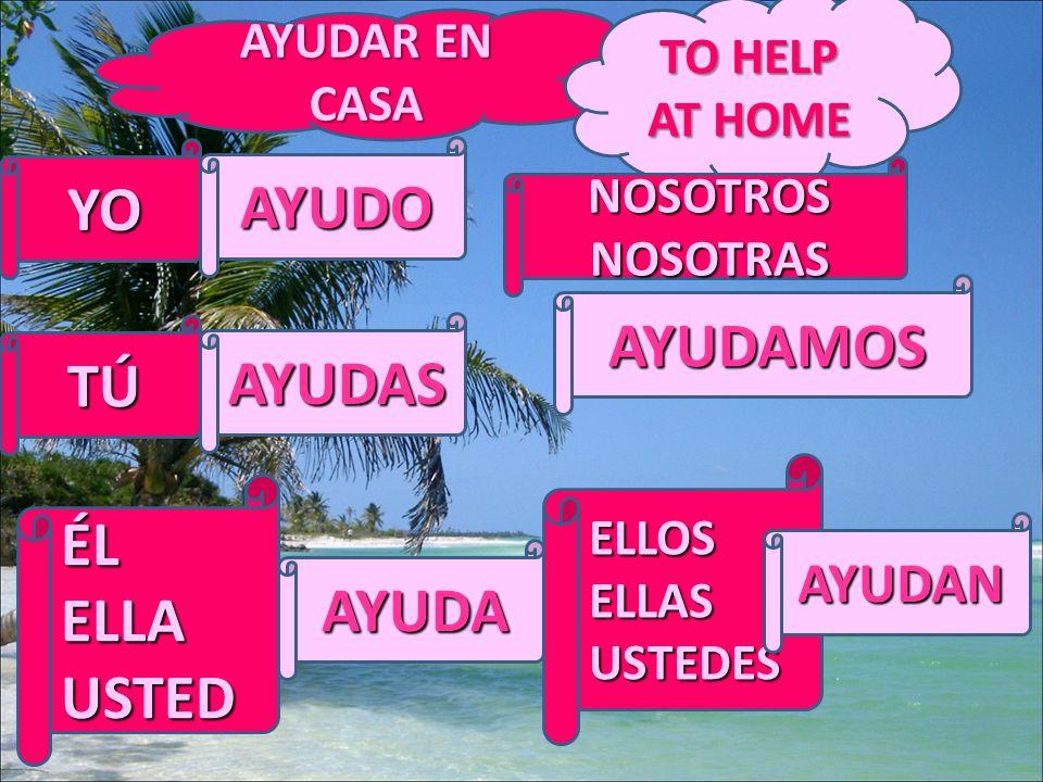 AYUDAR EN CASA TO HELP AT HOME YO AYUDO TÚ AYUDAS ÉL ELLA USTED AYUDA NOSOTROSNOSOTRAS AYUDAMOS ELLOS ELLAS USTEDES AYUDAN