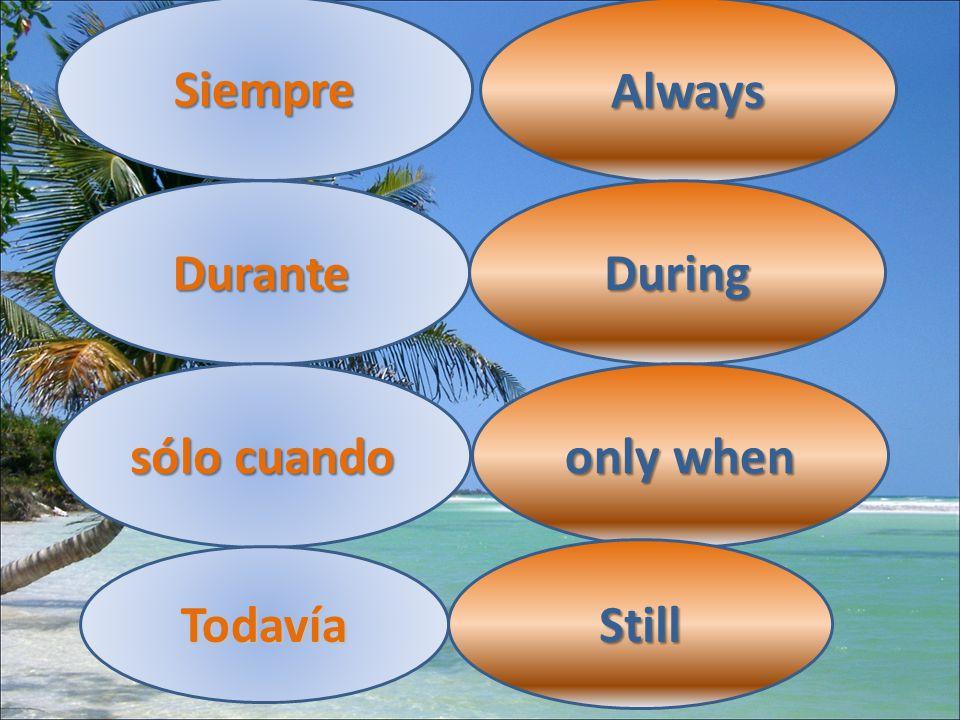 Siempre Always Durante During sólo cuando only when Todavía Still