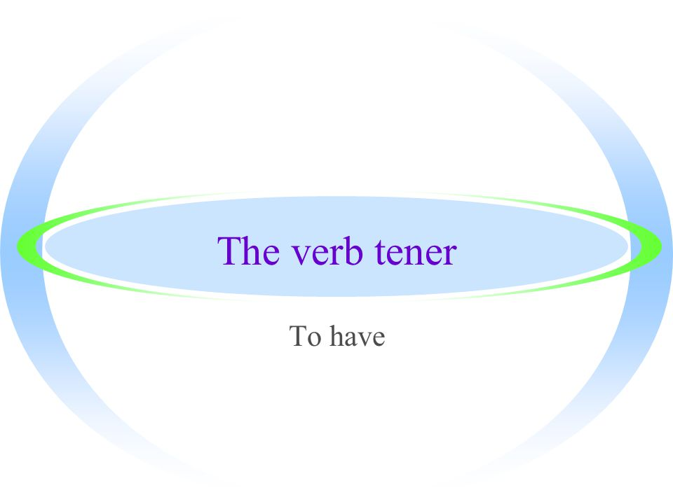 The verb tener To have