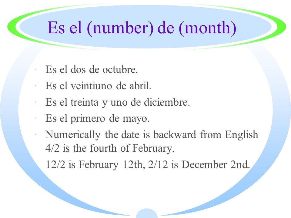 Es el (number) de (month) ·Es el dos de octubre. ·Es el veintiuno de abril.