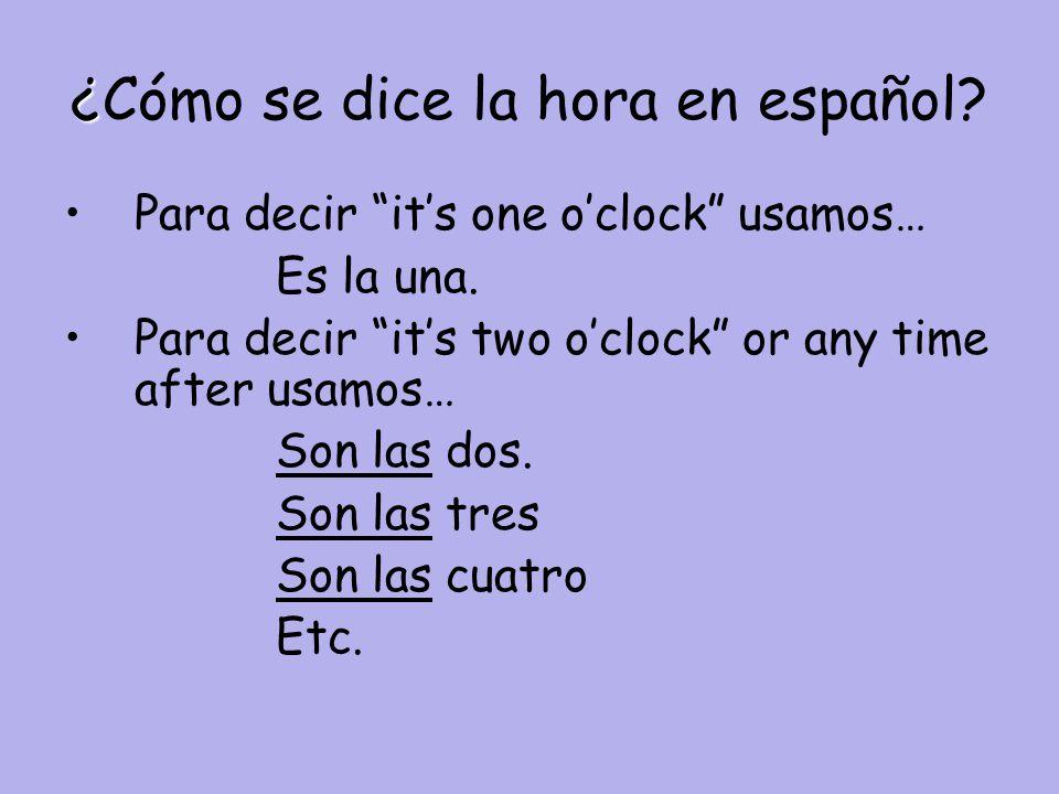 ¿ ¿Cómo se dice la hora en español. Para decir it's one o'clock usamos… Es la una.