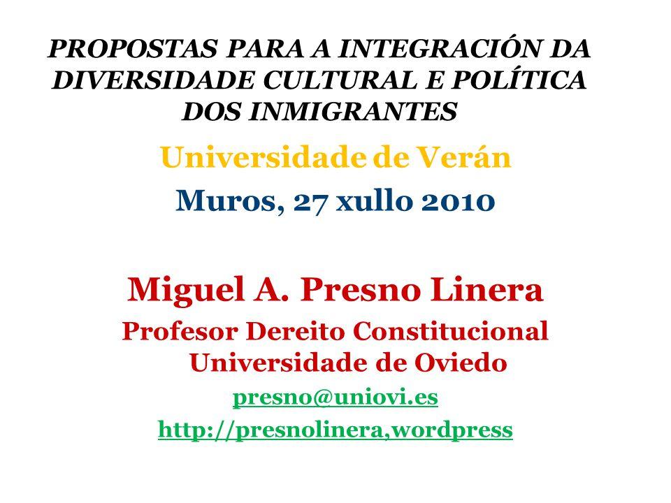 PROPOSTAS PARA A INTEGRACIÓN DA DIVERSIDADE CULTURAL E POLÍTICA DOS INMIGRANTES Universidade de Verán Muros, 27 xullo 2010 Miguel A.
