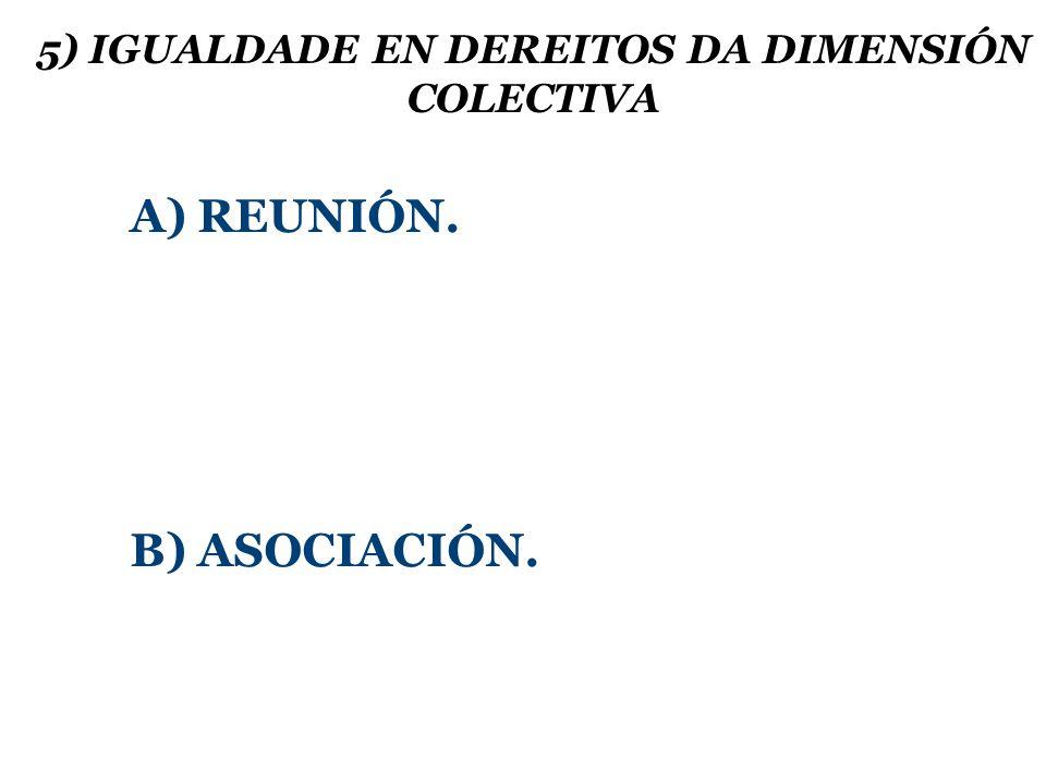 5) IGUALDADE EN DEREITOS DA DIMENSIÓN COLECTIVA A) REUNIÓN. B) ASOCIACIÓN.