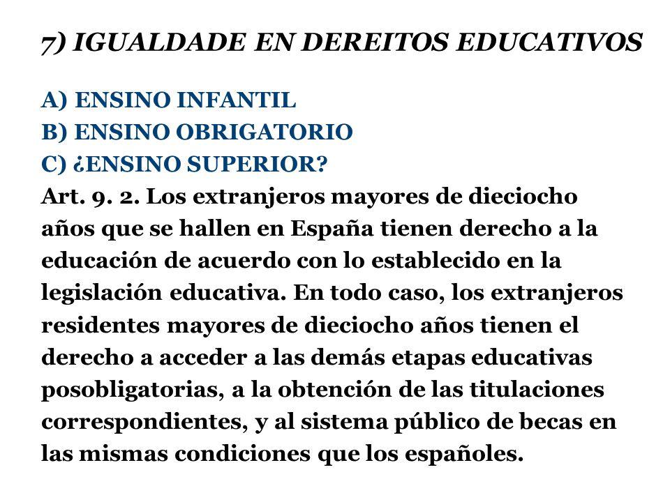 7) IGUALDADE EN DEREITOS EDUCATIVOS A)ENSINO INFANTIL B) ENSINO OBRIGATORIO C) ¿ENSINO SUPERIOR.