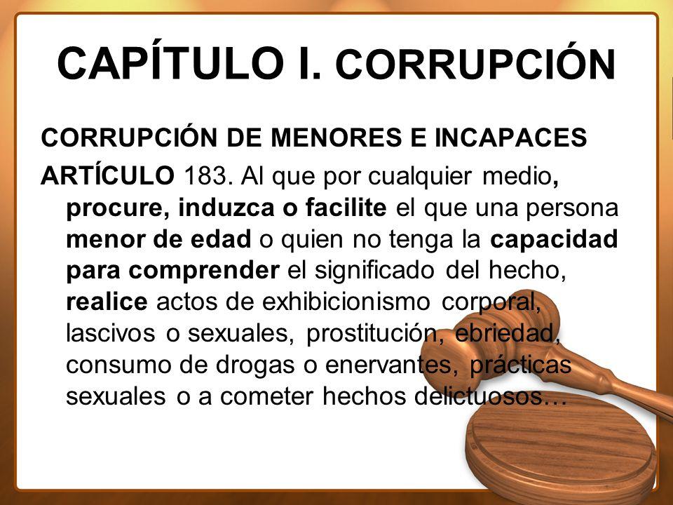 CAPÍTULO I. CORRUPCIÓN CORRUPCIÓN DE MENORES E INCAPACES ARTÍCULO 183.