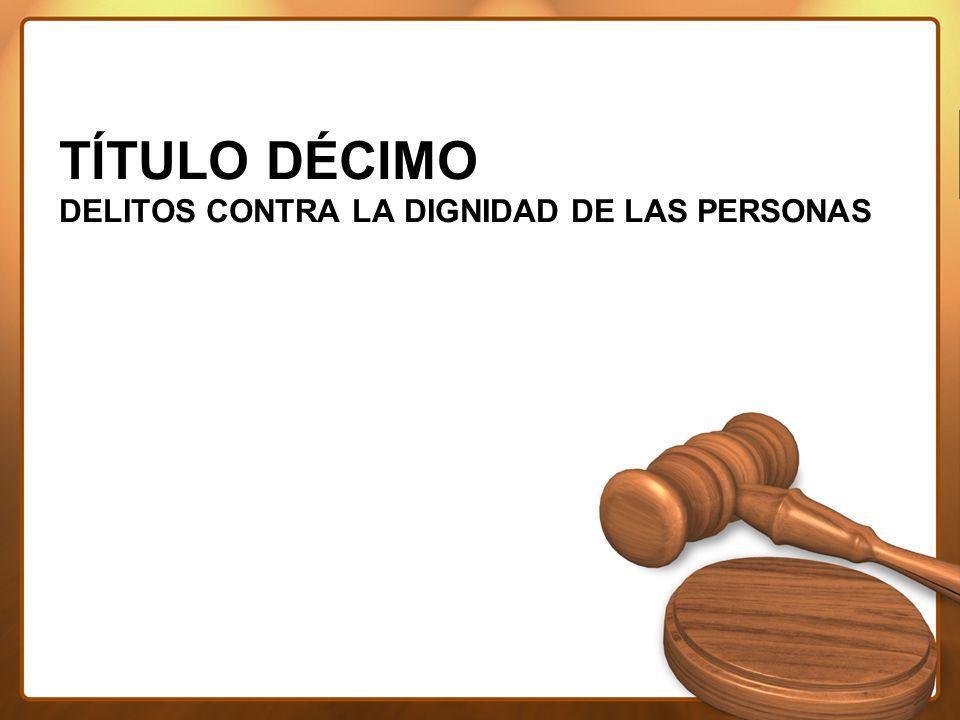 TÍTULO DÉCIMO DELITOS CONTRA LA DIGNIDAD DE LAS PERSONAS