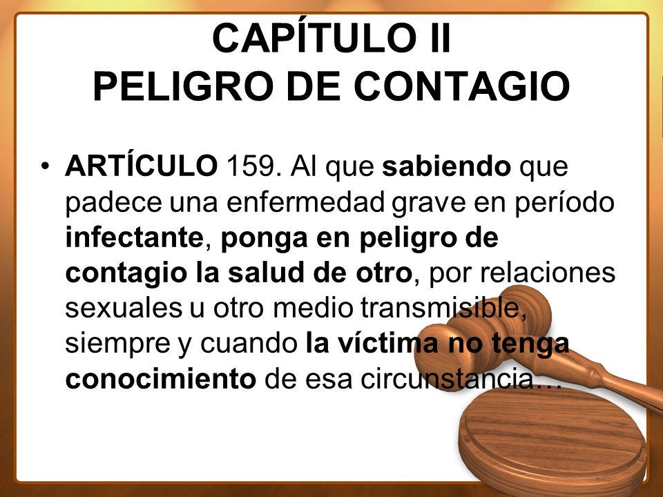 CAPÍTULO II PELIGRO DE CONTAGIO ARTÍCULO 159.