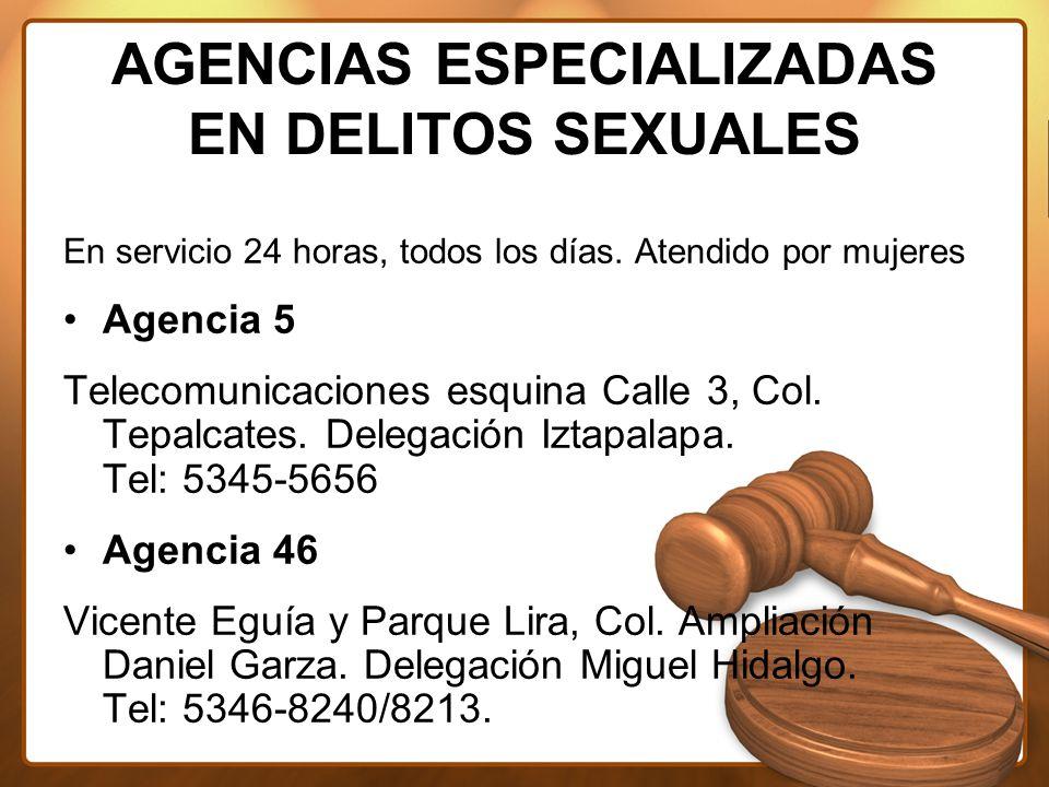 AGENCIAS ESPECIALIZADAS EN DELITOS SEXUALES En servicio 24 horas, todos los días.