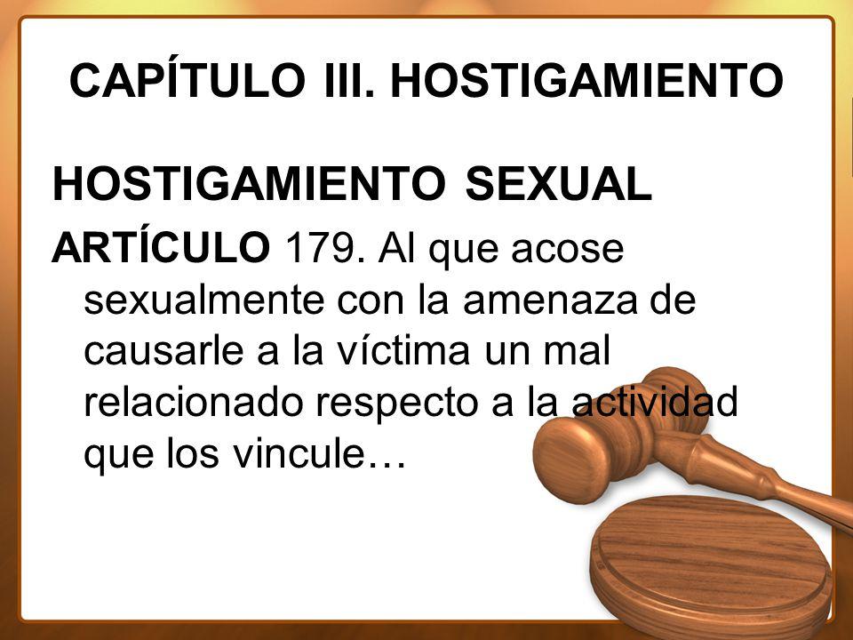 CAPÍTULO III. HOSTIGAMIENTO HOSTIGAMIENTO SEXUAL ARTÍCULO 179.