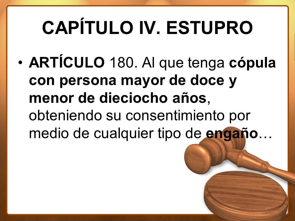 CAPÍTULO IV. ESTUPRO ARTÍCULO 180.