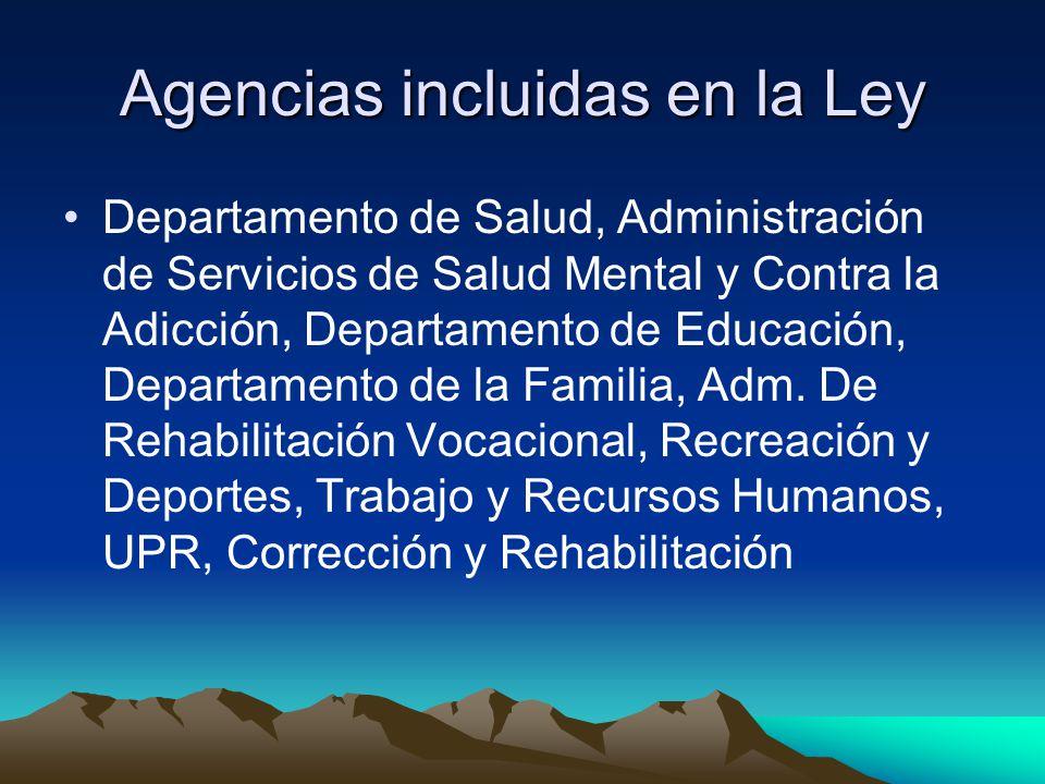 Agencias incluidas en la Ley Departamento de Salud, Administración de Servicios de Salud Mental y Contra la Adicción, Departamento de Educación, Departamento de la Familia, Adm.