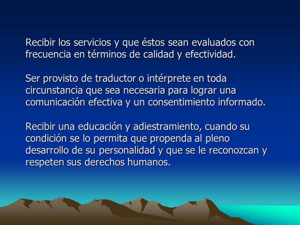 Recibir los servicios y que éstos sean evaluados con frecuencia en términos de calidad y efectividad.